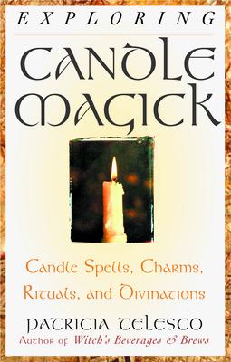 Exploring Candle Magick - Telesco, Patricia J