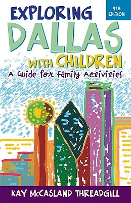Exploring Dallas with Children: A Guide for Family Activities - Threadgill, Kay McCasland