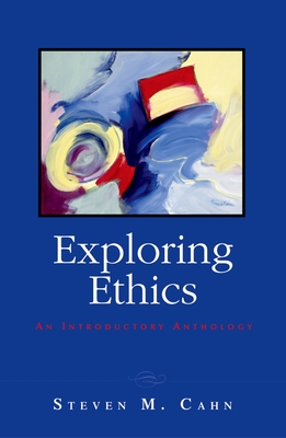Exploring Ethics: An Introductory Anthology - Cahn, Steven M (Editor)