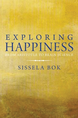 Exploring Happiness: From Aristotle to Brain Science - Bok, Sissela