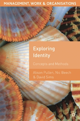 Exploring Identity: Concepts and Methods - Pullen, Alison (Editor), and Beech, Nic (Editor), and Sims, David (Editor)
