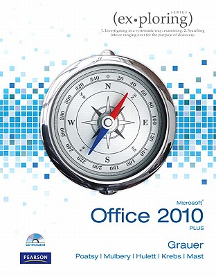 Exploring Microsoft Office 2010 Plus - Grauer, Robert T., and Poatsy, Mary Anne, and Hulett, Michelle