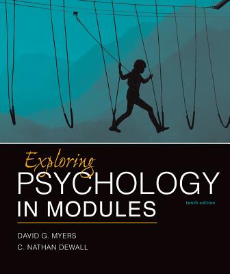 Exploring Psychology in Modules - Myers, David G, Professor, and Dewall, C Nathan