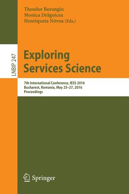 Exploring Services Science: 7th International Conference, Iess 2016, Bucharest, Romania, May 25-27, 2016, Proceedings - Borangiu, Theodor (Editor)