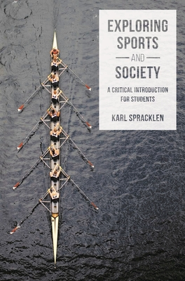 Exploring Sports and Society: A Critical Introduction for Students - Spracklen, Karl