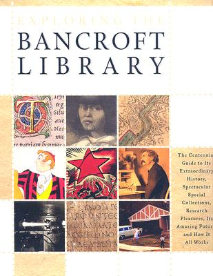 Exploring the Bancroft Library: The Centennial Guide to Its Extraordinary History, Spectacular Special Collections, Research Pleasures, Its Amazing Future, and How It All Works - Faulhaber, Charles B (Editor)
