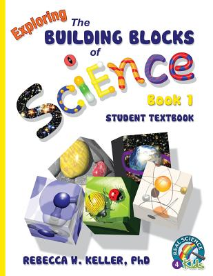 Exploring the Building Blocks of Science Book 1 Student Textbook (Softcover) - Keller, Phd Rebecca W