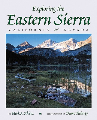 Exploring the Eastern Sierra: California & Nevada - Schlanz, Mark A, and Flaherty, Dennis (Photographer)