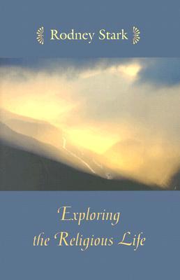 Exploring the Religious Life - Stark, Rodney, Professor