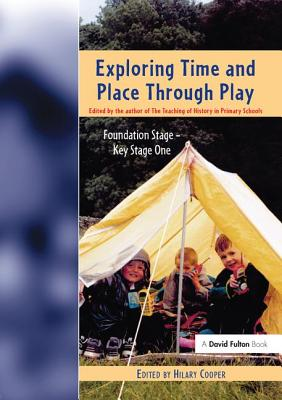 Exploring Time and Place Through Play - Cooper, Hilary