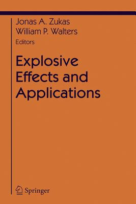 Explosive Effects and Applications - Zukas, Jonas a (Editor), and Walters, William (Editor)
