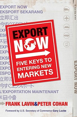 Export Now: Five Keys to Entering New Markets - Lavin, Frank, and Cohan, Peter, and Locke, Gary (Foreword by)