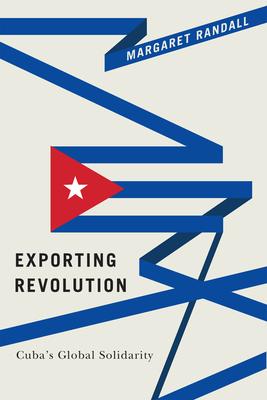 Exporting Revolution: Cuba's Global Solidarity - Randall, Margaret