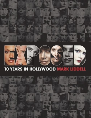Exposed: 10 Years in Hollywood - Liddell, Mark (Photographer)