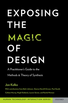 Exposing the Magic of Design: A Practitioner's Guide to the Methods and Theory of Synthesis - Kolko, Jon