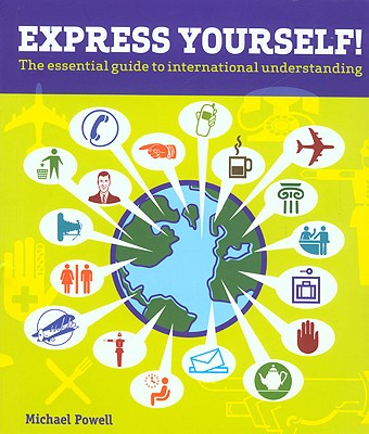 Express Yourself!: The Essential Guide to International Understanding - Powell, Michael