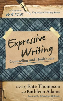 Expressive Writing: Counseling and Healthcare - Thompson, Kate, and Adams, Kathleen, CFP, and Baldwin, Christina (Foreword by)