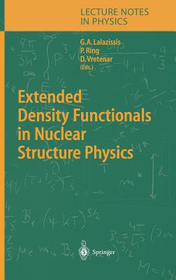 Extended Density Functionals in Nuclear Structure Physics - Lalazissis, G A (Editor), and Ring, Peter (Editor), and Vretenar, D (Editor)
