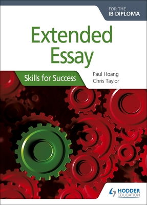 Extended Essay for the IB Diploma: Skills for Success: Skills for Success - Hoang, Paul, and Taylor, Chris