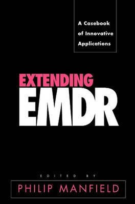 Extending Emdr: A Casebook of Innovative Applications - Manfield, Philip, Ph.D. (Editor)