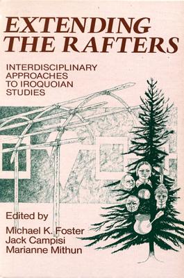 Extending the Rafters: Interdisciplinary Approaches to Iroquoian Studies - Foster, Michael K (Editor), and Campisi, Jack (Editor), and Mithun, Marianne (Editor)