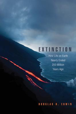 Extinction: How Life on Earth Nearly Ended 250 Million Years Ago - Erwin, Douglas H