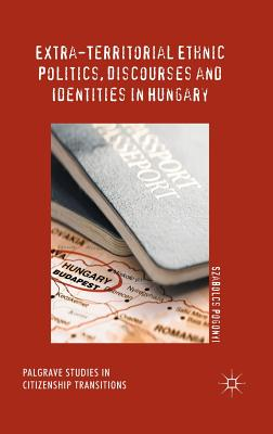 Extra-Territorial Ethnic Politics, Discourses and Identities in Hungary - Pogonyi, Szabolcs