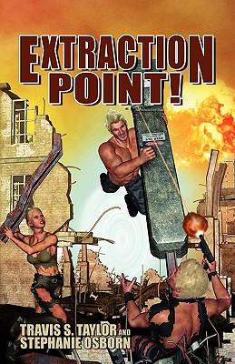 Extraction Point! - Taylor, Travis S, and Osborn, Stephanie