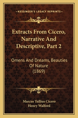 Extracts from Cicero, Narrative and Descriptive, Part 2: Omens and Dreams, Beauties of Nature (1869) - Cicero, Marcus Tullius