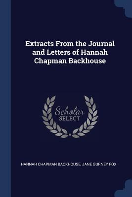 Extracts from the Journal and Letters of Hannah Chapman Backhouse - Backhouse, Hannah Chapman, and Fox, Jane Gurney
