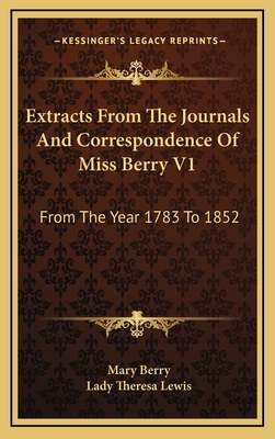 Extracts from the Journals and Correspondence of Miss Berry V1: From the Year 1783 to 1852 - Berry, Mary, Dr., and Lewis, Lady Theresa (Editor)