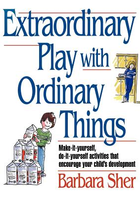 Extraordinary Play with Ordinary Things - Sher, Barbara Anne