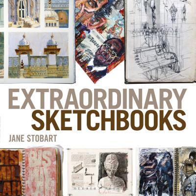 Extraordinary Sketchbooks - Stobart, Jane