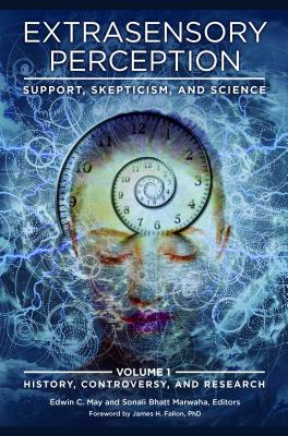 Extrasensory Perception: Support, Skepticism, and Science - May, Edwin C. (Editor), and Marwaha, Sonali Bhatt (Editor)