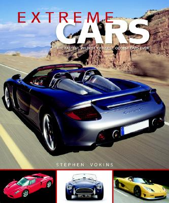 Extreme Cars: The Fastest, Wildest, Craziest, Oddest Cars Ever - Vokins, Stephen, and Mason, Nick (Foreword by)