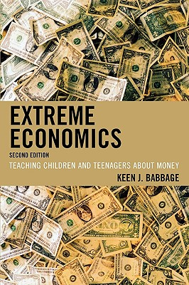 Extreme Economics: Teaching Children and Teenagers about Money - Babbage, Keen J