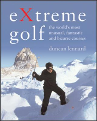 Extreme Golf: The Worlds Most Unusual Courses -