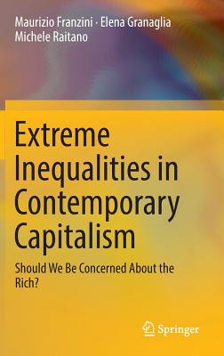 Extreme Inequalities in Contemporary Capitalism: Should We Be Concerned about the Rich? - Franzini, Maurizio, and Granaglia, Elena, and Raitano, Michele