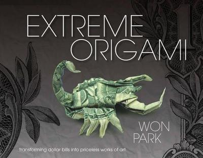 Extreme Origami: Transforming Dollar Bills into Priceless Works of Art - Park, Won, and LaFosse, Michael G. (Introduction by)