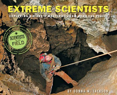 Extreme Scientists: Exploring Nature's Mysteries from Perilous Places - Jackson, Donna M