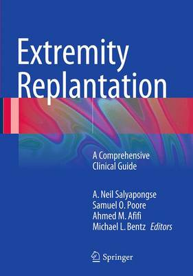 Extremity Replantation: A Comprehensive Clinical Guide - Salyapongse, A Neil (Editor)