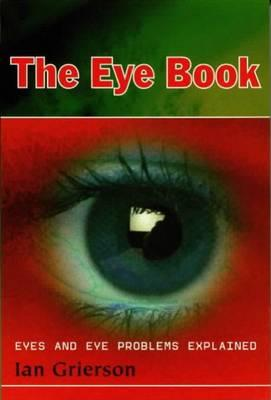 Eye Book: Eyes and Eye Problems Explained - Grierson, Ian