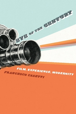 Eye of the Century: Film, Experience, Modernity - Casetti, Francesco