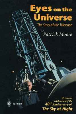 Eyes on the Universe: The Story of the Telescope - Moore, Patrick, Sir