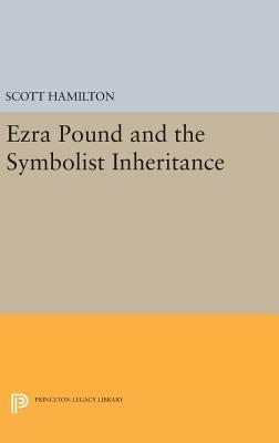 Ezra Pound and the Symbolist Inheritance - Hamilton, Scott