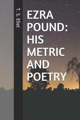Ezra Pound: His Metric and Poetry - Eliot, T S