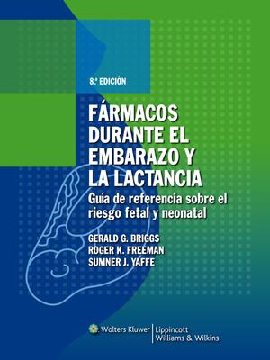 Fßrmacos Durante El Embarazo y La Lactancia: Gu?a de Referencia Sobre El Riesgo Fetal y Neonatal - Briggs, Gerald G, Mr., Bpharm, Fccp, and Freeman, Roger K, MD, and Yaffe, Sumner J, MD