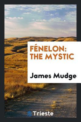 Fénelon: The Mystic - Mudge, James