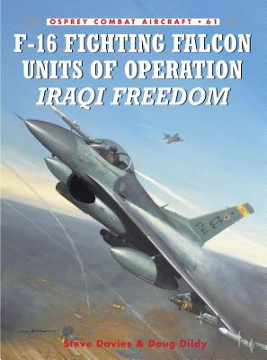 F-16 Fighting Falcon Units of Operation Iraqi Freedom - Davies, Steve, and Dildy, Doug