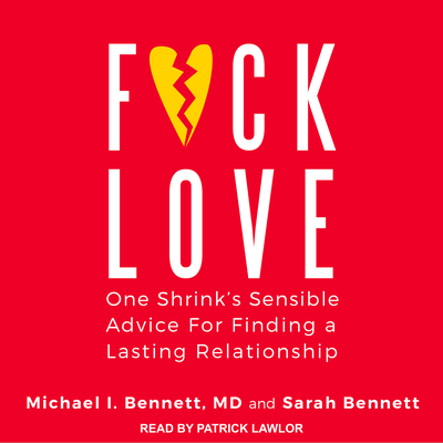F*ck Love: One Shrink�s Sensible Advice for Finding a Lasting Relationship - Bennett, Michael, and Bennett, Sarah, and Lawlor, Patrick Girard (Narrator)